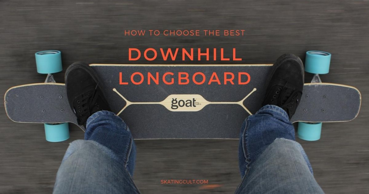 Best Downhill Longboard
