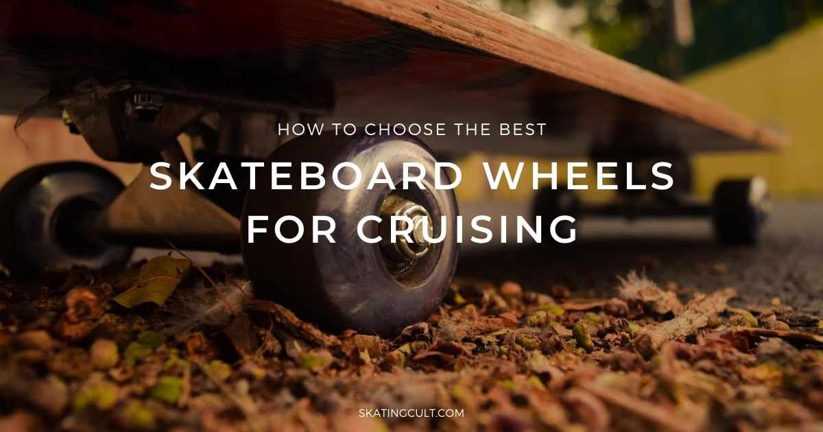 Best Skateboard Wheels for Cruising