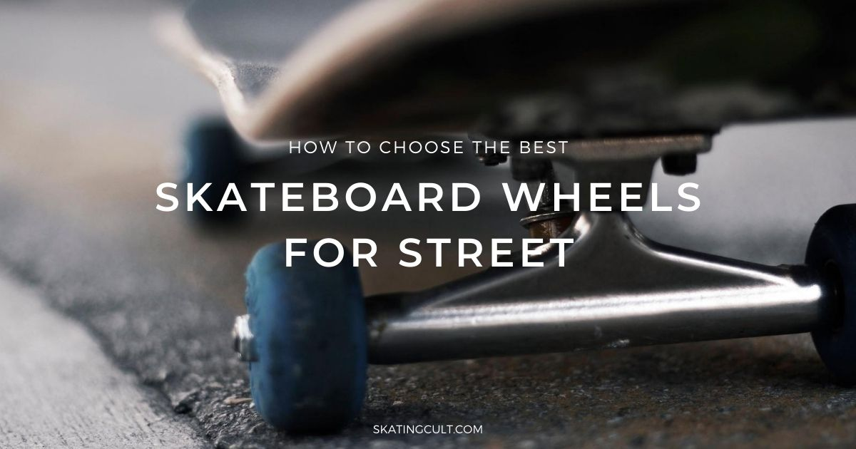Best Skateboard Wheels for Street