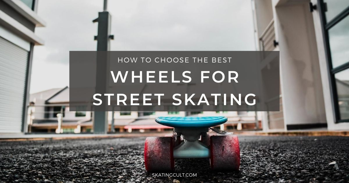 Best Wheels for Street Skating
